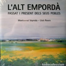 Libros de segunda mano: L´ALT EMPORDÁ PASSAT I PRESENT DELS SEUS POBLES MONTSERRAT VAYREDA & LLUIS ROURA (PRECINTADO). Lote 103977507