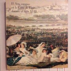 Libros de segunda mano: EL ARTE EUROPEO EN LA CORTE DE ESPAÑA DURANTE EL SIGLO XVIII MUSEO DEL PRADO. Lote 104294942