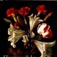 Libros de segunda mano: FLORES ESPAÑOLAS DEL SIGLO DE ORO, FRANCISCO CALVO SERRALLER.. Lote 104346635