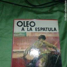 Libros de segunda mano: OLEO A LA ESPATULA. Lote 104600651