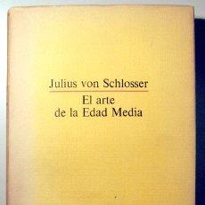 Libros de segunda mano: SCHLOSSER, JULIUS VAN - EL ARTE DE LA EDAD MEDIA - GUSTAVO GILI 1981 - ILUSTRADO. Lote 105259987