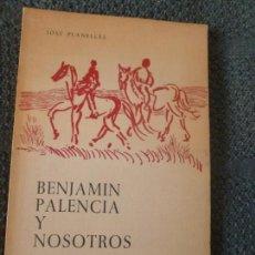 Libros de segunda mano: BENJAMIN PALENCIA Y NOSOTROS. PLANELLES, JOSE ALICANTE 1963 80PP. Lote 105386439