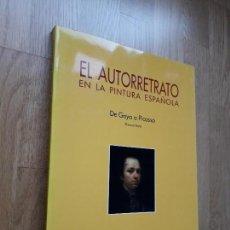 Libros de segunda mano: EL AUTORRETRATO EN LA PINTURA ESPAÑOLA: DE GOYA A PICASSO. PRIMERA PARTE. Lote 105604063
