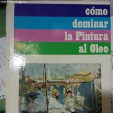 Libros de segunda mano: COMO DOMINAR LA PINTURA AL ÓLEO. CEAC. Lote 171721593