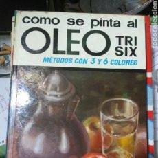 Libros de segunda mano: COMO SE PINTA EL ÓLEO TRI SIX. Lote 107007620
