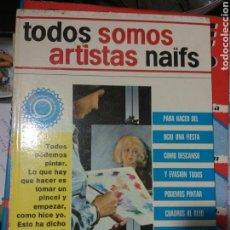 Libros de segunda mano: TODOS SOMOS ARTISTAS NAIFS. Lote 107007752