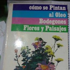 Libros de segunda mano: CÓMO SE PINTA AL ÓLEO. BODEGONES, FLORES Y PAISAJES..CEAC. Lote 107017716