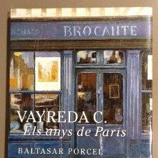 Libros de segunda mano: VAYREDA C. ELS ANYS DE PARIS. BALTASAR PORCEL. COL-LECCIO PALAFRUGELL ART. 32 CM. COMO NUEVO!. Lote 107738971