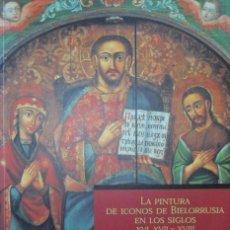 Libros de segunda mano: LA PINTURA DE ICONOS DE BIELORRUSIA EN LOS SIGLOS XVI, XVII, XVIII. Lote 109177627