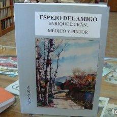 Libros de segunda mano: ESPEJO DEL AMIGO ENRIQUE DURÁN . MÉDICO Y PINTOR. ALMERÍA. Lote 109546483