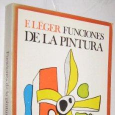 Libros de segunda mano: FUNCIONES DE LA PINTURA - F. LEGER *. Lote 109846155