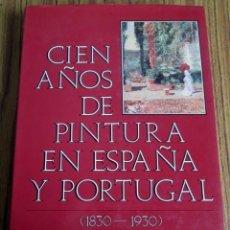 Libros de segunda mano: CIEN AÑOS DE PINTURA EN ESPAÑA Y PORTUGAL 1830 – 1930 // TOMO II // ED. ANTICUARIA 1988 . Lote 110027751