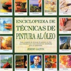 Libros de segunda mano: ENCICLOPEDIA DE TÉCNICAS DE PINTURA AL ÓLEO JEREMY GALTON. Lote 248474795