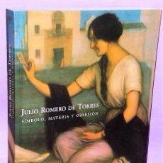 Libros de segunda mano: JULIO ROMERO DE TORRES. SIMBOLO, MATERIA Y OBSESIÓN. Lote 111514087
