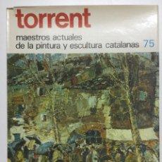 Libros de segunda mano: TORRENT. MAESTROS DE LA PINTURA CATALANA. 1981. Lote 111799227