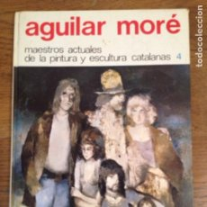 Libros de segunda mano: AGUILAR MORÉ, FIRMADO. MAESTROS ACTUALES DE LA PINTURA Y ESCULTURA CATALANAS. Lote 111850215