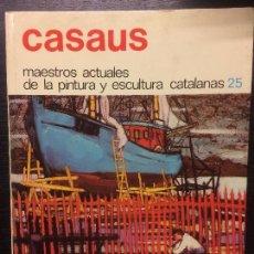 Libros de segunda mano: CASAUS, MAESTROS ACTUALES DE LA PINTURA Y ESCULTURA CATALANAS. Lote 112040063