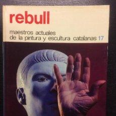 Libros de segunda mano: REBULL, MAESTROS ACTUALES DE LA PINTURA Y ESCULTURA CATALANAS. Lote 112041263