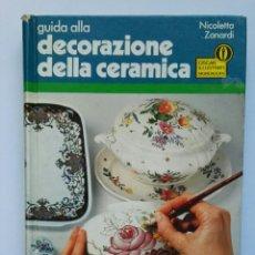 Libros de segunda mano: GUIDA ALLA DECORAZIONE DELLA CERAMICA NICOLETTA ZANARDI GUIA DE DECORACIÓN DE LA CERAMICA ITALIANO. Lote 112165079