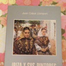 Libros de segunda mano: IBIZA Y SUS PINTORES (JUAN CABOT LLOMPART). Lote 112488240