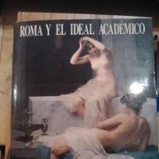 Libros de segunda mano: ROMA Y EL IDEAL ACADÉMICO. LA PINTURA EN LA ACADEMIA ESPAÑOLA DE ROMA. 1873-1903 (MADRID, 1992) CATÁ. Lote 113258715