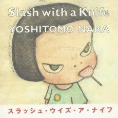 Libros de segunda mano: SLASH WITH A KNIFE, YOSHITOMO NARA. Lote 113636307