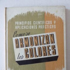 Libros de segunda mano: COMO SE ARMONIZAN LOS COLORES. LEDA. 3ª ED. 46 PP. ILUSTRADO. TAPA DURA. 17 X 24 CM. Lote 114877935