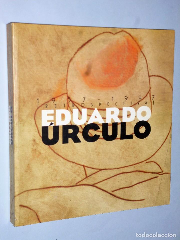 EDUARDO ÚRCULO. EXPOSICIÓN RETROSPECTIVA, 1957-1997. (Libros de Segunda Mano - Bellas artes, ocio y coleccionismo - Pintura)