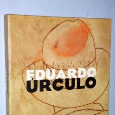Libros de segunda mano: EDUARDO ÚRCULO. EXPOSICIÓN RETROSPECTIVA, 1957-1997.. Lote 115391791