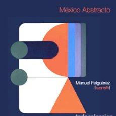 Libros de segunda mano: MÉXICO ABSTRACTO. MANUEL FELGUÉREZ [1959-1981]. Lote 115835475