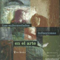 Libros de segunda mano: LAS ENFERMEDADES INFECCIOSAS EN EL ARTE. Lote 140190522
