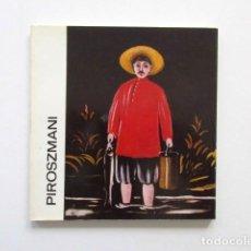 Libros de segunda mano: PIROSZMANI, PRECIOSO LIBRO EDITADO EN BUDAPEST CON LA OBRA DEL PRIMITIVISTA NIKO PIROSMANI, NAIF. Lote 117033211