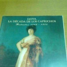Libros de segunda mano: GOYA LA DÉCADA DE LOS CAPRICHOS RETRATOS 1792 A 1804. Lote 117304731