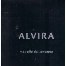 Libros de segunda mano: [FERMÍN ALVIRA:] ALVIRA. MÁS ALLÁ DEL CONCEPTO. (BILBAO, GEA, 2008). 4°, 110 PP.. Lote 117715271