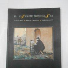 Libros de segunda mano: EL ESPÍRITU MODERNISTA. RAMÓN CASAS. SANTIAGO RUSIÑOL. ENRIC CLARASSO. TDK340. Lote 117796027