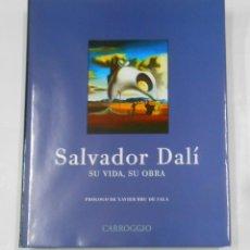 Libros de segunda mano: SALVADOR DALÍ SU VIDA, SU OBRA. CARROGGIO. TDK338. Lote 117798631