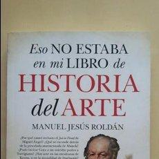 Libros de segunda mano: ESO NO ESTABA EN MI LIBRO DE HISTORIA DEL ARTE. MANUEL JESÚS ROLDAN . Lote 118051819