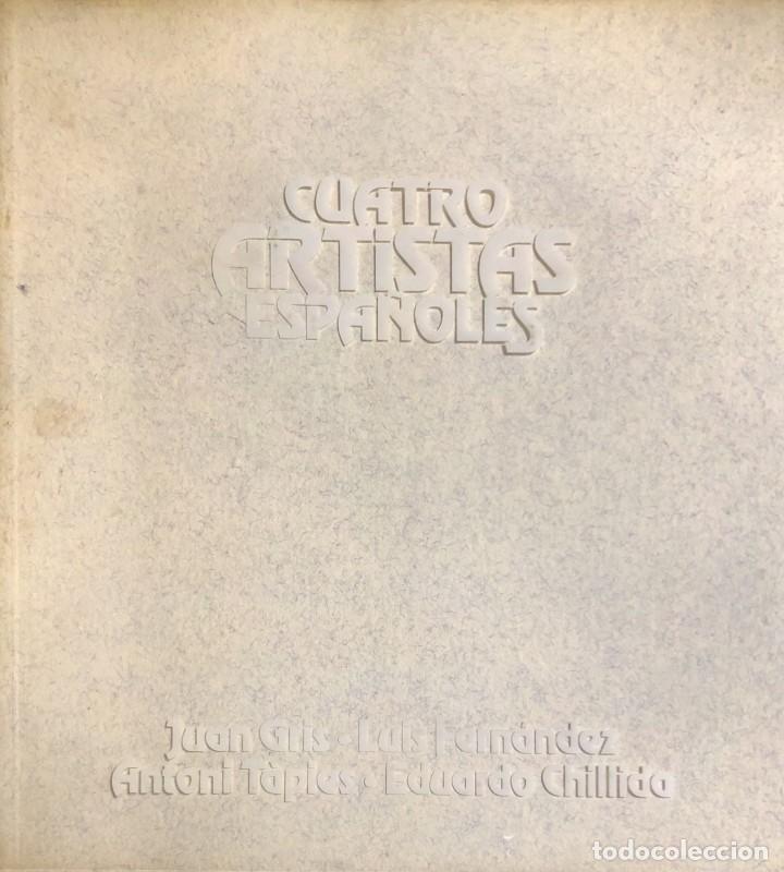 CUATRO ARTISTAS ESPAÑOLES. JUAN GRIS, LUIS FERNÁNDEZ, ANTONI TÀPIES, EDUARDO CHILLIDA. MADRID,1985. (Libros de Segunda Mano - Bellas artes, ocio y coleccionismo - Pintura)