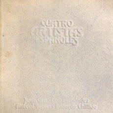 Libros de segunda mano: CUATRO ARTISTAS ESPAÑOLES. JUAN GRIS, LUIS FERNÁNDEZ, ANTONI TÀPIES, EDUARDO CHILLIDA. MADRID,1985. . Lote 118108747