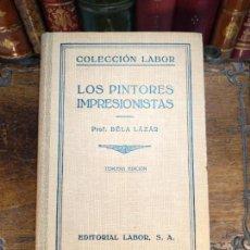 Libros de segunda mano: LOS PINTORES IMPRESIONISTAS - DR. BELÁ LAZAR - COLECCIÓN LABOR - BARCELONA - 1942 -. Lote 118979743
