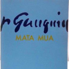 Libros de segunda mano: MATA MUA. PAUL GAUGUIN 1848-1903. MINISTERIO DE CULTURA, 1989.. Lote 120431039