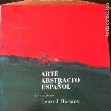 Libros de segunda mano: ARTE ABSTRACTO ESPAÑOL EN LA COLECCIÓN CENTRAL HISPANO - - JOSÉ CORREDOR-MATHEOS. Lote 120495695