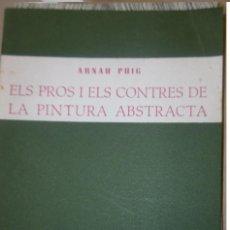 Libros de segunda mano: PUIG ARNAU : ELS PROS I ELS CONTRES DE LA PINTURA ABSTRACTA.. Lote 121826743