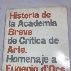 Libros de segunda mano: MANUEL SÁNCHEZ-CAMARGO HISTORIA DE LA ACADEMIA BREVE DE CRÍTICA DE ARTE. HOMENAJE A EUGENIO D'ORS. Lote 121952459