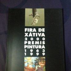 Libros de segunda mano: FIRA DE XÀTIVA 2000. PREMIS PINTURA 1963-1999.. Lote 122047978