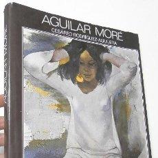 Libros de segunda mano: AGUILAR MORÉ - CESÁREO RODRÍGUEZ-AGUILERA (FIRMADO POR EL ARTISTA). Lote 122119943