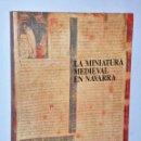 Libros de segunda mano: LA MINIATURA MEDIEVAL EN NAVARRA.. Lote 122205927
