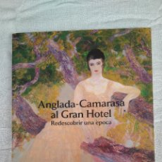 Libros de segunda mano: ANGLADA CAMARASA AL GRAN HOTEL REDESCOBRIR UNA ÈPOCA. Lote 123345523