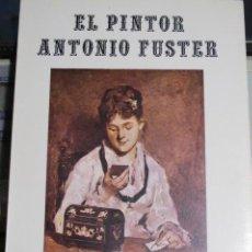Libros de segunda mano: EL PINTOR ANTONIO FUSTER. ROMAN PIÑA HOMS, 1971. Lote 123354927
