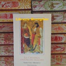 Libros de segunda mano: ELS CREDENÇA . PINTORS DEL SEGLE XVI . AUTOR : COLL I MIRABENT, ISABEL . Lote 124821175